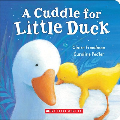 A Cuddle For Little Duck By Freedman, Claire/ Pedler, Caroline (ILT)